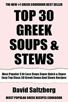 Most Popular 3 Or Less Steps Super Quick And Super Easy Top Class 30 Greek Soups And Stews Recipes (English Edition) von [Saltzberg, David]