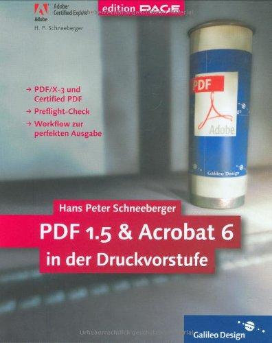 PDF 1.5 und Acrobat 6 in der Druckvorstufe: Komplett in Farbe: zu PDF 1.3 bis 1.5 (Galileo Design)