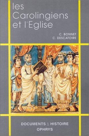 Les Carolingiens et l'Eglise: VIIIe-Xe siècle par Christian Bonnet, Christine Descatoire
