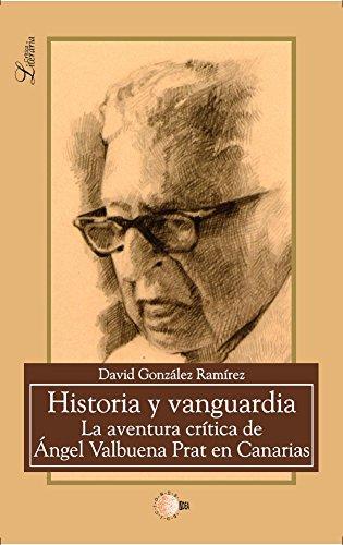 Historia Y Vanguardia. La Aventura Crítica De Angel Valbuena Prats (Critica literaria) por David González Ramírez