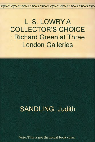 L. S. LOWRY A COLLECTOR'S CHOICE : Richard Green at Three London Galleries