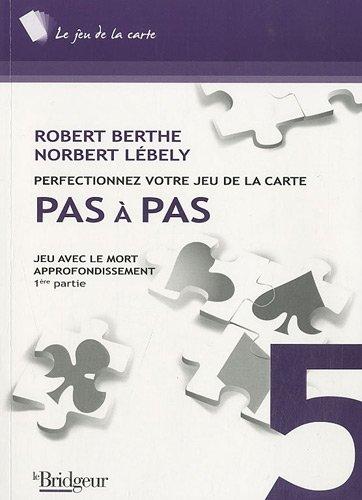 Pas à pas : Jeu avec le mort, approfondissement 1ère partie par Robert Berthe, Norbert Lébely