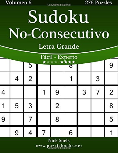 Sudoku No-Consecutivo Impresiones con Letra Grande - De Fácil a Experto - Volumen 6 - 276 Puzzles: Volume 6