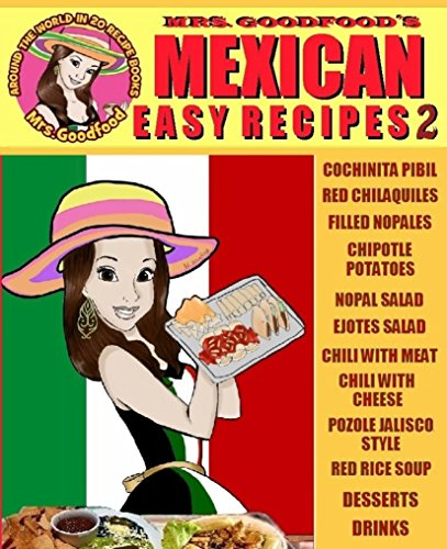 Mexican: Easy Recipes 2 (Mrs. Goodfood's Around The World in 20 Recipe Books): Beginner´s Guide (English Edition)