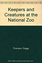 Keepers and Creatures at the National Zoo by Peggy Thomson (1988-08-01)