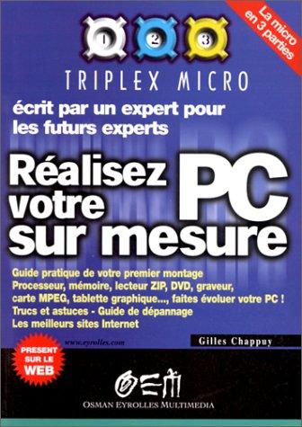 Réalisez votre PC sur mesure par Gilles Chappuy