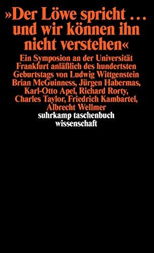 Der Löwe spricht . . . und wir verstehn ihn nicht. Ein Symposion an der Universität Frankfurt anlässlich des hundertsten Geburtstags von Ludwig Wittgenstein