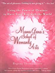 Mama Gena's School of Womanly Arts: Using the Power of Pleasure to Have Your Way with the World: How to Use the Power of Pleasure