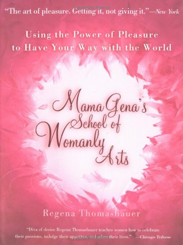Mama Gena's School of Womanly Arts: Using the Power of Pleasure to Have Your Way with the World: How to Use the Power of Pleasure por Regena Thomashauer
