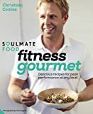 soulmate food fitness gourmet delicious recipes for peak performance at any level by christian coates 2015 04 03