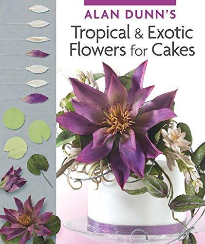 Portada del libro Alan Dunn's Tropical & Exotic Flowers for Cakes by Alan Dunn (2015-05-01)