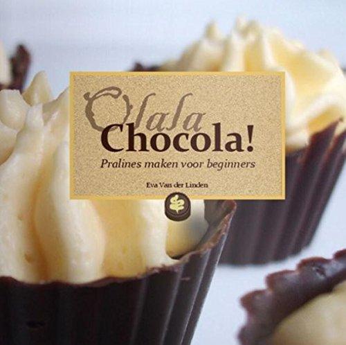 OLALA CHOCOLA! PRALINES MAKEN VOOR BEGIN (Van Praline)