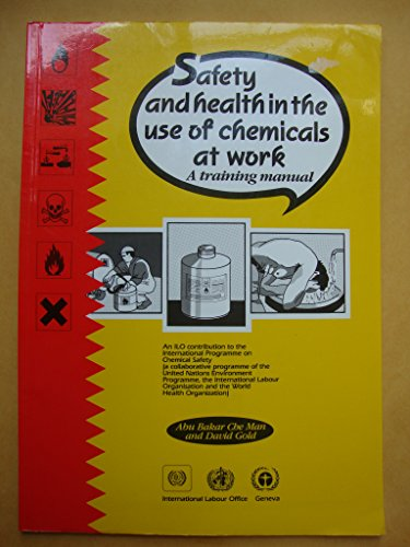 Safety and Health in the Use of Chemicals at Work: A Training Manual