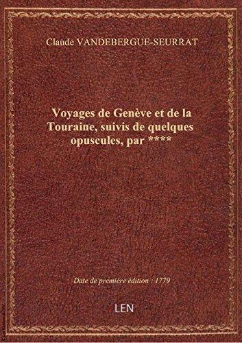 Voyages de Genève et de la Touraine, suivis de quelques opuscules, par **** par Claude VANDEBERGUE-S
