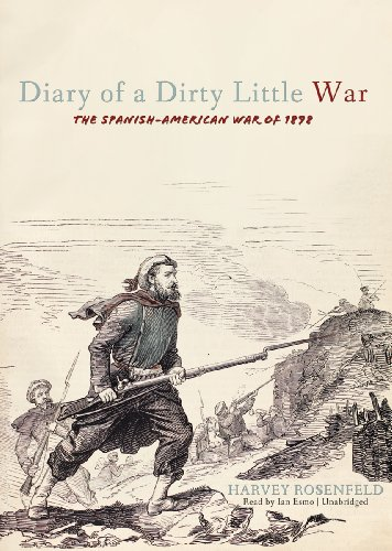 Diary of a Dirty Little War: The Spanish-American War of 1898