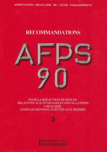 Recommandations AFPS 90 pour la rédaction de règles relatives aux ouvrages et installations à réaliser dans les régions sujettes aux séismes Tome 3 : ... dans les régions sujettes aux séismes