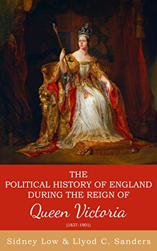 The Political History of England During the Reign of Queen Victoria (English Edition)