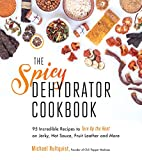 Best Dehydrator Cookbooks - The Spicy Dehydrator Cookbook: 95 Incredible Recipes to Review