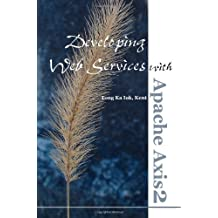 Developing Web Services with Apache Axis2 by Kent Ka Iok Tong (2008-07-21)