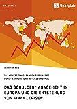 Das Schuldenmanagement in Europa und die Entstehung von Finanzkrisen: Die konkreten Gefahren für unsere Euro-Währung und Altersvorsorge