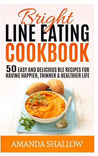 bright-line-eating-cookbook-50-easy-delicious-ble-recipes-for-having-thinner-happier-and-healthier-l