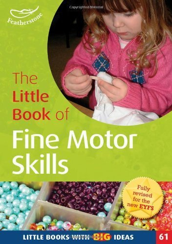 The Little Book of Fine Motor Skills: Little Books with Big Ideas (61) by Sally Featherstone ( 2013 )