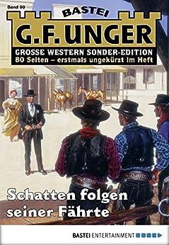 G. F. Unger Sonder-Edition 99 - Western: Schatten folgen seiner Fährte