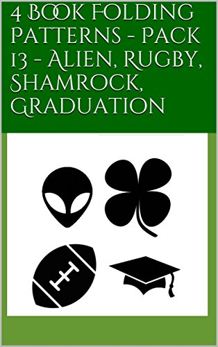 4 Book Folding Patterns - Pack 13 - Alien, Rugby, Shamrock, Graduation (English Edition) (Rugby Pack)