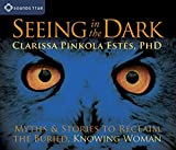 Seeing in the Dark: Myths and Stories to Reclaim the Buried, Knowing Woman by Clarissa Pinkola Est??s (2010-08-28)