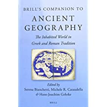 Brill's Companion to Ancient Geography: The Inhabited World in Greek and Roman Tradition (Brill's Companions in Classical Studies)