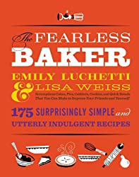 The Fearless Baker: Scrumptious Cakes, Pies, Cobblers, Cookies, and Quick Breads that You Can Make to Impress Your Friends and Yourself (English Edition)