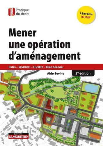 Mener une opération d'aménagement - 2e éd: Outils - Modalités - Fiscalité - Bilan financier par Aldo Sevino