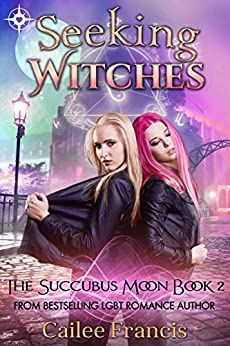 Seeking Witches (The Succubus Moon Book 2) by [Francis, Cailee]