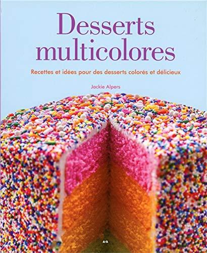Desserts multicolores - Recettes et idées pour des desserts colorés et délicieux
