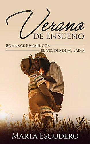Verano de Ensueño: Romance Juvenil con el Vecino de al Lado por Marta Escudero