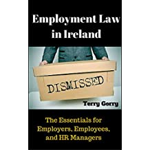 Employment Law in Ireland: The Essentials for Employers, Employees, and HR Managers
