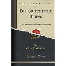 Die Griechische Bühne: Eine Architektonische Untersuchung (Classic Reprint)