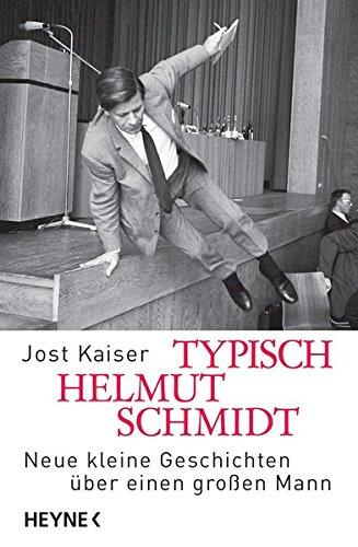 Typisch Helmut Schmidt: Neue kleine Geschichten über einen großen Mann