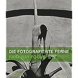 Die fotografierte Ferne. Fotografen auf Reisen (1880–2015): Faraway Focus. Photographers go travelling (1880–2015)