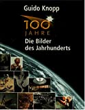 100 Jahre, die Bilder des Jahrhunderts - Guido Knopp