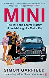 MINI: The True and Secret History of the Making of a Motor Car by Simon Garfield (2010-07-01)