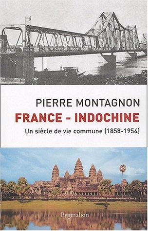 France - Indochine : Un siècle de vie commune (1858-1954) par Pierre Montagnon