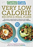 Carbs & Cals Very Low Calorie Recipes & Meal Plans: Lose Weight, Improve Blood Sugar ...
