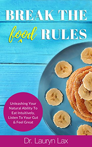 Break the (food) Rules: Unleashing Your Natural Ability to Eat Intuitively, Listen to Your Gut, & Feel Great (English Edition)