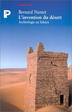 L'INVENTION DU DESERT. Archéologie au Sahara