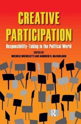 Creative Participation: Responsibility-Taking in the Political World by Michele Micheletti (2012-02-22)