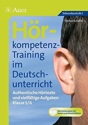 Hörkompetenz-Training im Deutschunterricht: Authentische Hörtexte und vielfältige Aufgaben Klasse 5-6 (Hörkompetenz-Training Sekundarstufe)