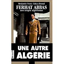 Ferhat Abbas, une utopie algérienne