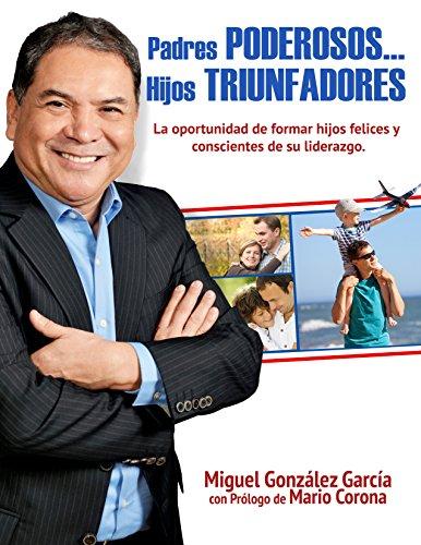 PADRES PODEROSOS...HIJOS TRIUNFADORES por Miguel González
