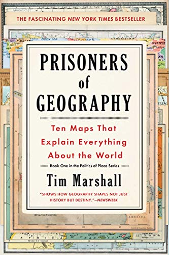 Prisoners of Geography: Ten Maps That Explain Everything About the World (Politics of Place, Band 1)